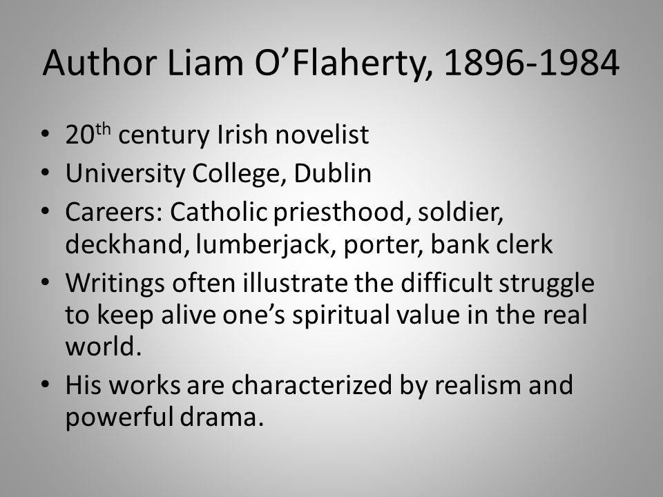 Author Liam O'Flaherty, 1896-1984 20 th century Irish novelist University College, Dublin Careers: Catholic priesthood, soldier, deckhand, lumberjack,