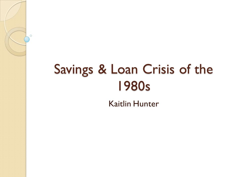 Causes Pre-1980s Borrowing short to lend long ◦ Fixed rate mortgages  Increasing interest rates ◦ Negative spreads