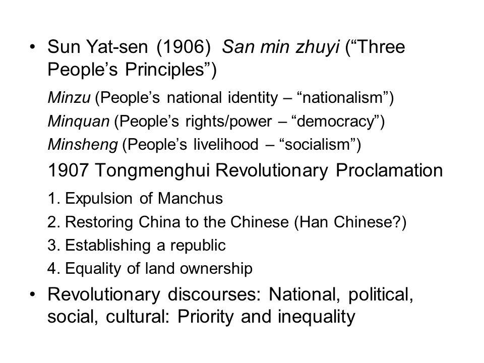 Sun Yat-sen (1906) San min zhuyi ( Three People's Principles ) Minzu (People's national identity – nationalism ) Minquan (People's rights/power – democracy ) Minsheng (People's livelihood – socialism ) 1907 Tongmenghui Revolutionary Proclamation 1.
