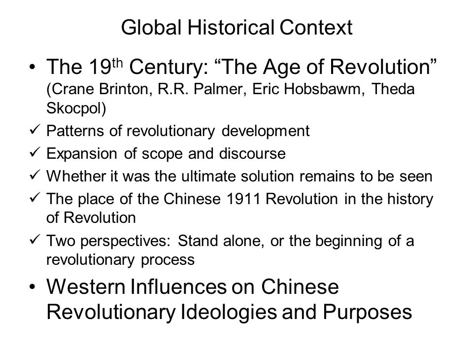 """Global Historical Context The 19 th Century: """"The Age of Revolution"""" (Crane Brinton, R.R. Palmer, Eric Hobsbawm, Theda Skocpol) Patterns of revolution"""