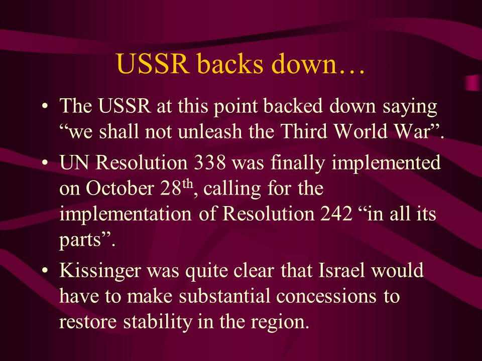 USSR backs down… The USSR at this point backed down saying we shall not unleash the Third World War .