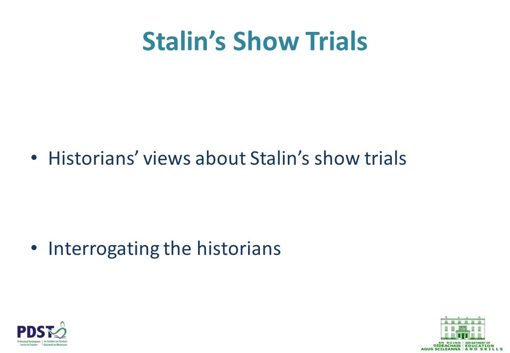 Stalin's Show Trials Historians' views about Stalin's show trials Interrogating the historians