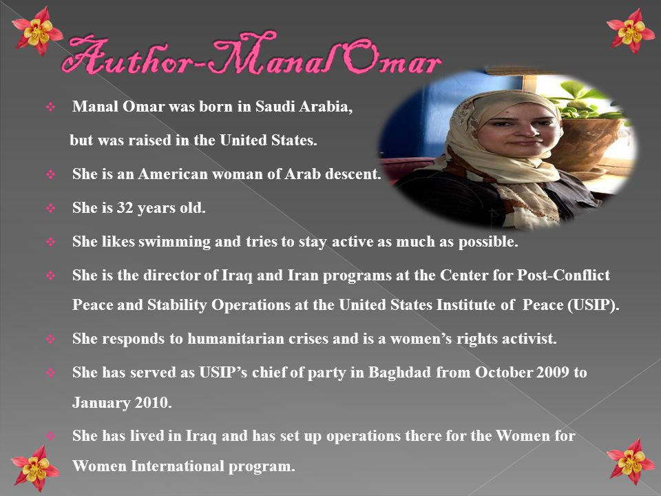  Manal Omar was born in Saudi Arabia, but was raised in the United States.