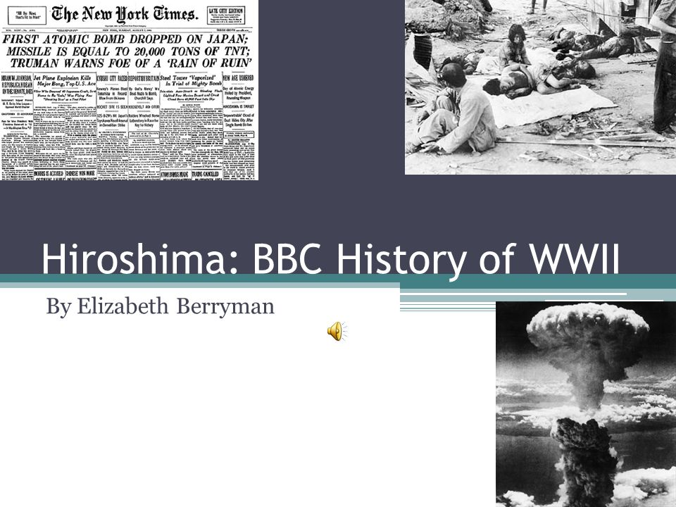 Bibliography http://www.historyplace.com/worldwar2/timeli ne/ww2time.htmhttp://www.historyplace.com/worldwar2/timeli ne/ww2time.htm http://www.youtube.com/watch?v=xoqIFezih9 whttp://www.youtube.com/watch?v=xoqIFezih9 w http://history1900s.about.com/od/worldwarii/a /hiroshima.htmhttp://history1900s.about.com/od/worldwarii/a /hiroshima.htm