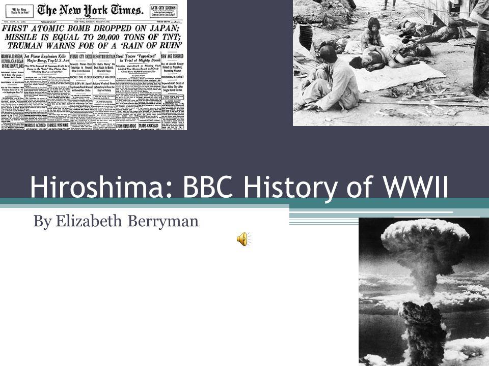 Hiroshima: BBC History of WWII By Elizabeth Berryman