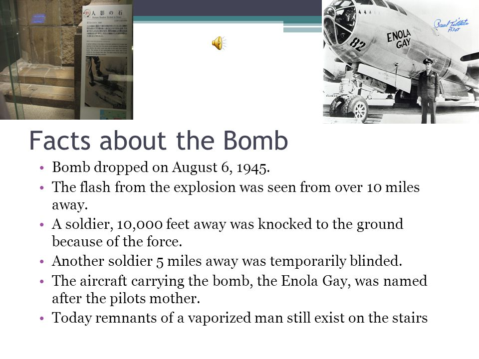 Facts about the Bomb Bomb dropped on August 6, 1945.