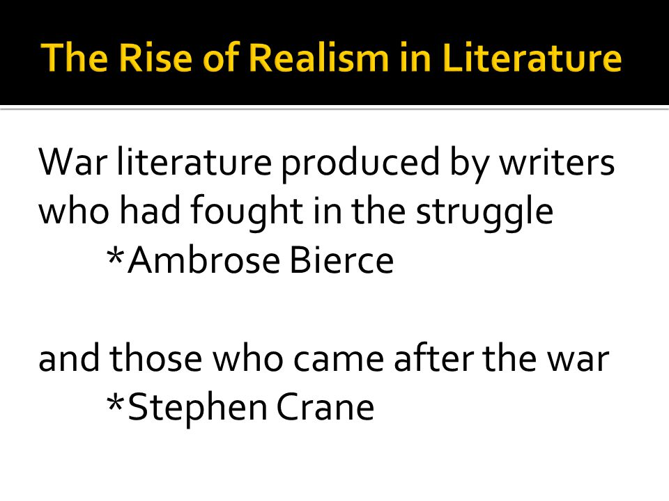 Realism became an important literary movement in the latter half of the nineteenth century.