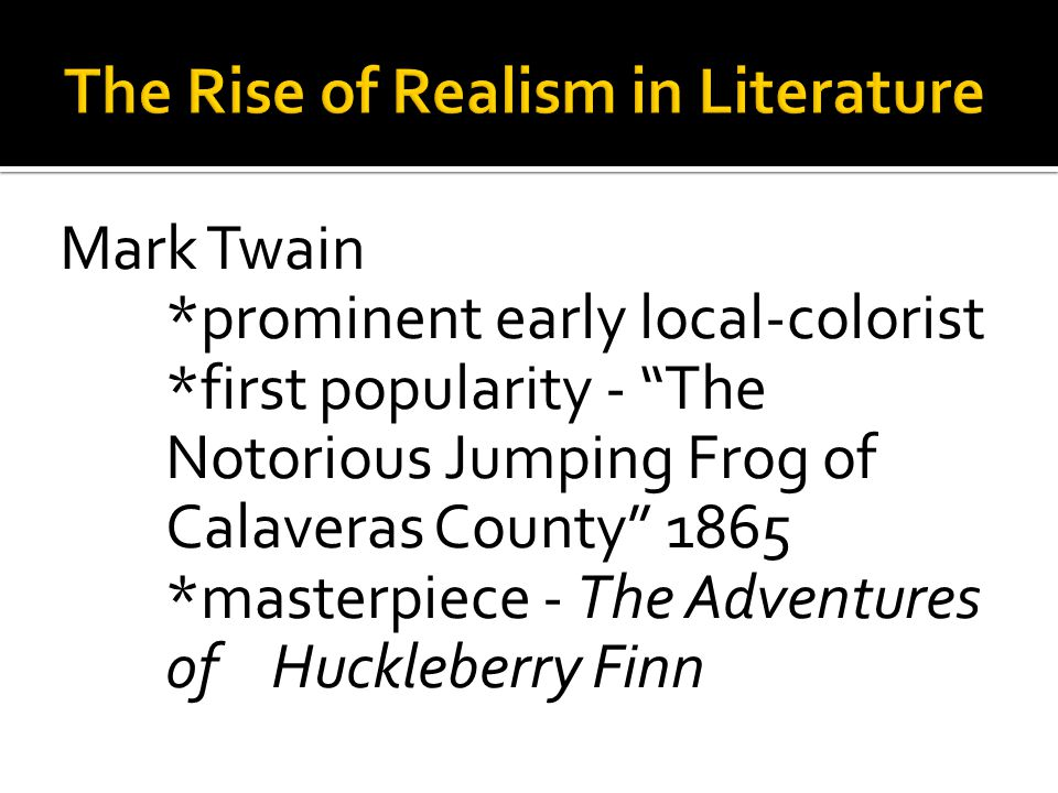 "Mark Twain *prominent early local-colorist *first popularity - ""The Notorious Jumping Frog of Calaveras County"" 1865 *masterpiece - The Adventures of"