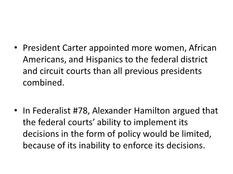 President Carter appointed more women, African Americans, and Hispanics to the federal district and circuit courts than all previous presidents combin