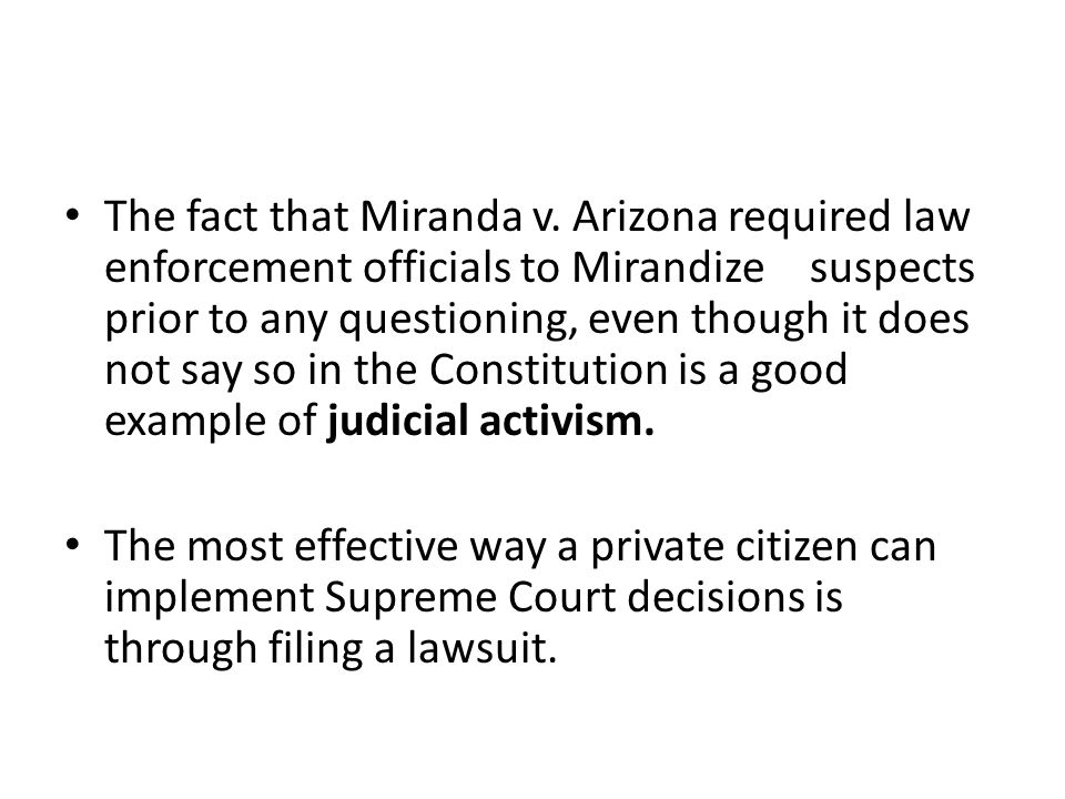 The fact that Miranda v. Arizona required law enforcement officials to Mirandize suspects prior to any questioning, even though it does not say so in