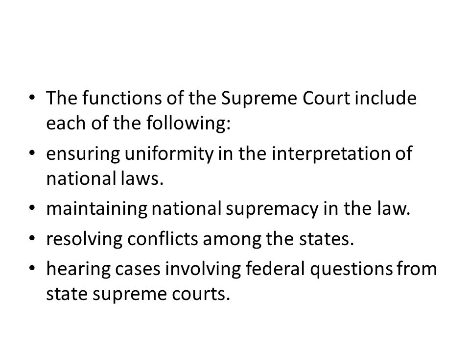 The functions of the Supreme Court include each of the following: ensuring uniformity in the interpretation of national laws. maintaining national sup
