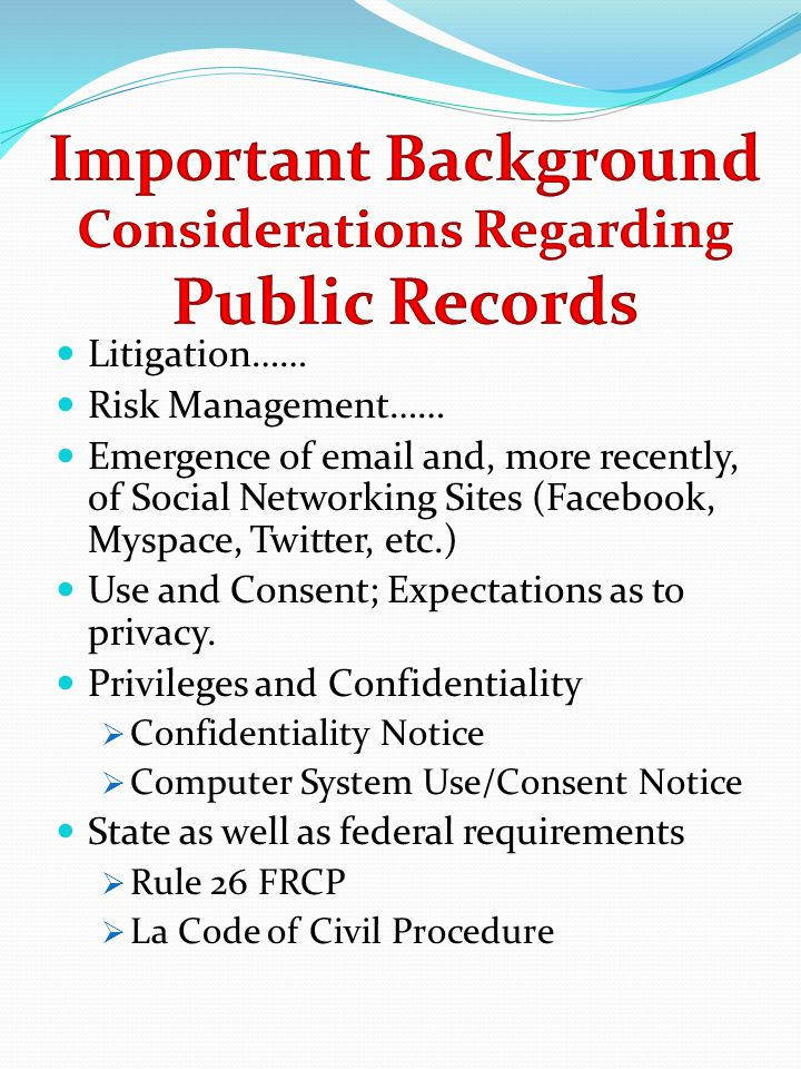 Litigation…… Risk Management…… Emergence of email and, more recently, of Social Networking Sites (Facebook, Myspace, Twitter, etc.) Use and Consent; Expectations as to privacy.