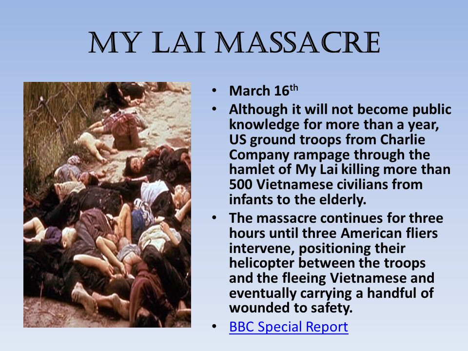 My Lai Massacre March 16 th Although it will not become public knowledge for more than a year, US ground troops from Charlie Company rampage through t