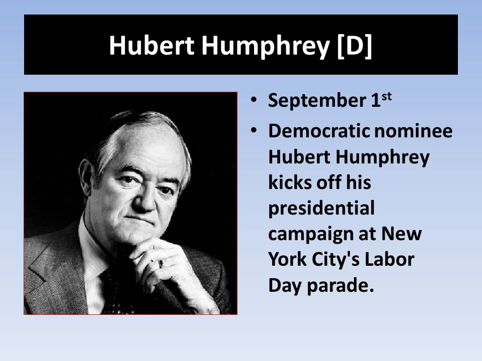 Hubert Humphrey [D] September 1 st Democratic nominee Hubert Humphrey kicks off his presidential campaign at New York City's Labor Day parade.