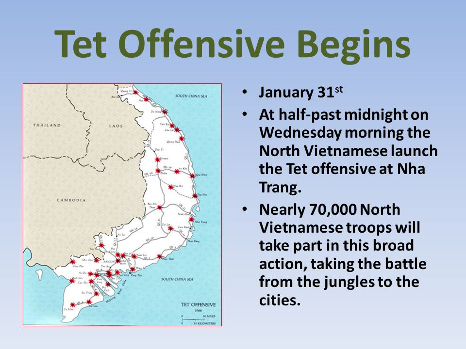 Tet Offensive Begins January 31 st At half-past midnight on Wednesday morning the North Vietnamese launch the Tet offensive at Nha Trang. Nearly 70,00