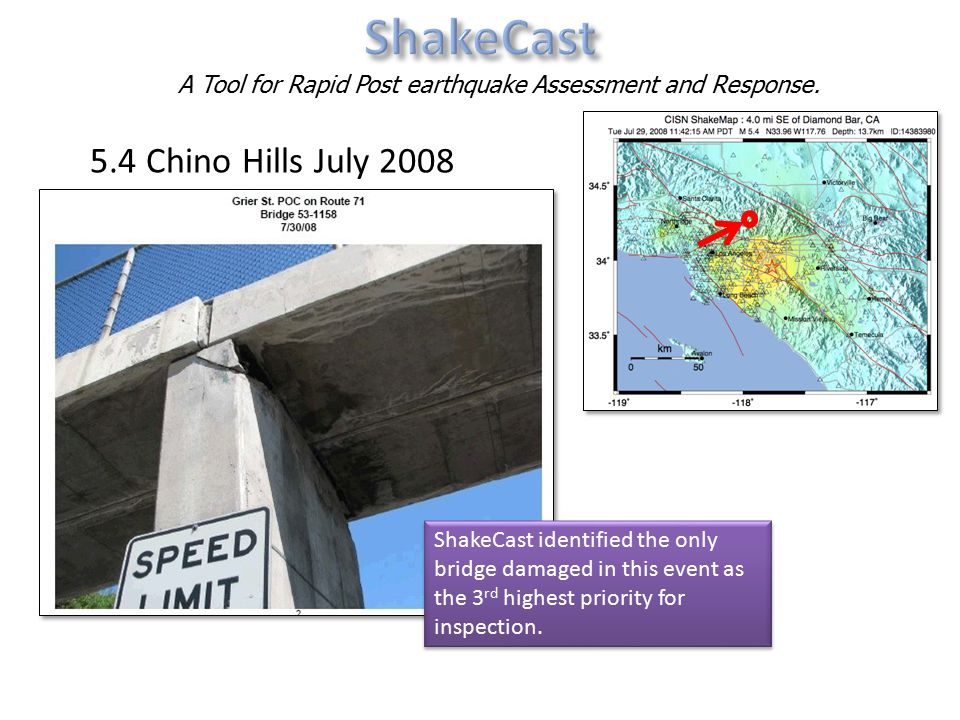 5.4 Chino Hills July 2008 ShakeCast identified the only bridge damaged in this event as the 3 rd highest priority for inspection.