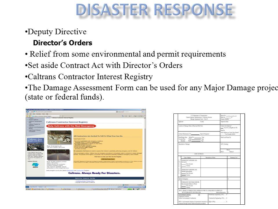 Deputy Directive Relief from some environmental and permit requirements Set aside Contract Act with Director's Orders Caltrans Contractor Interest Registry The Damage Assessment Form can be used for any Major Damage project (state or federal funds).