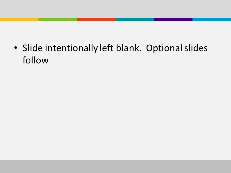 Slide intentionally left blank. Optional slides follow