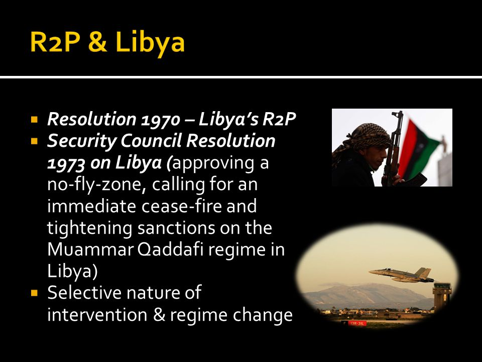  Resolution 1970 – Libya's R2P  Security Council Resolution 1973 on Libya (approving a no-fly-zone, calling for an immediate cease-fire and tighteni