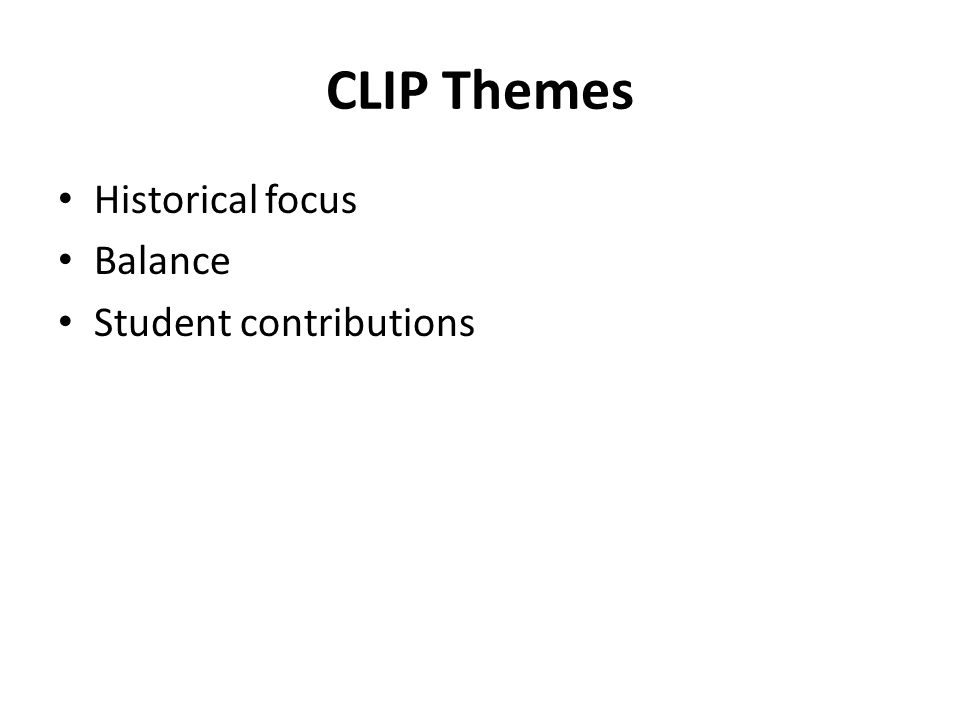 CLIP Themes Historical focus Balance Student contributions