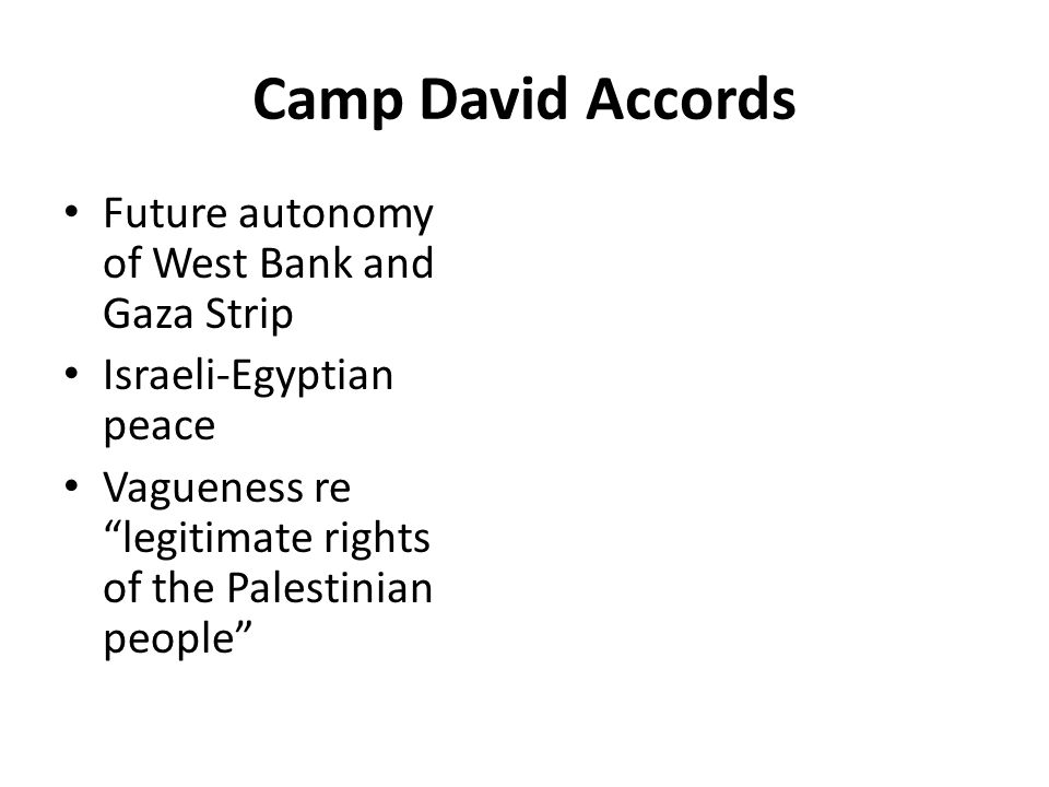 Camp David Accords Future autonomy of West Bank and Gaza Strip Israeli-Egyptian peace Vagueness re legitimate rights of the Palestinian people