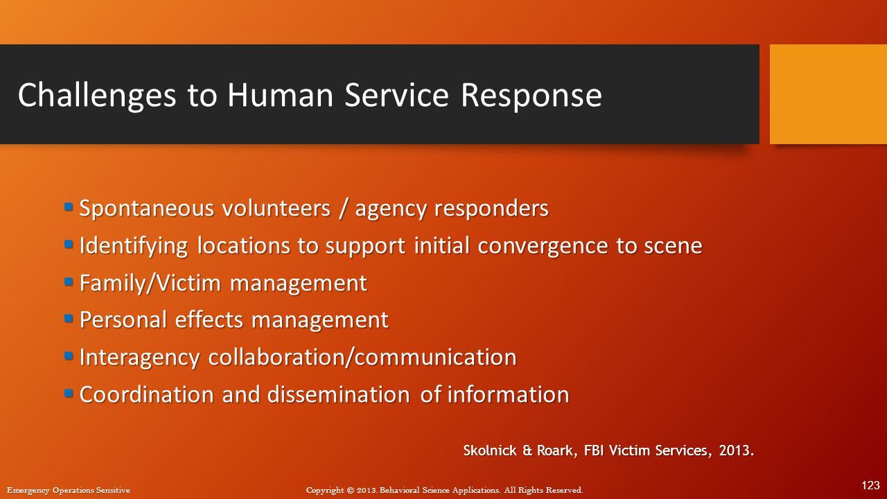 Emergency Operations Sensitive Copyright © 2013. Behavioral Science Applications. All Rights Reserved. Challenges to Human Service Response  Spontane