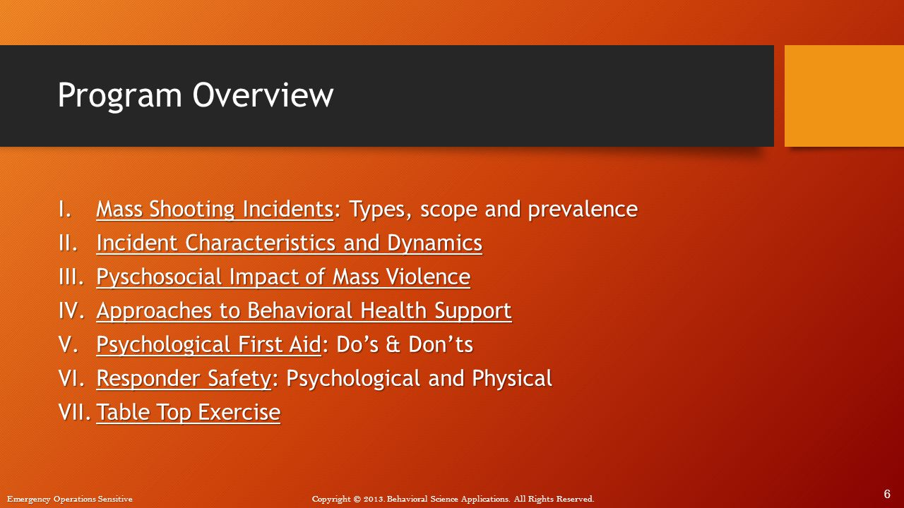 Emergency Operations Sensitive Copyright © 2013. Behavioral Science Applications. All Rights Reserved. Program Overview I.Mass Shooting Incidents: Typ