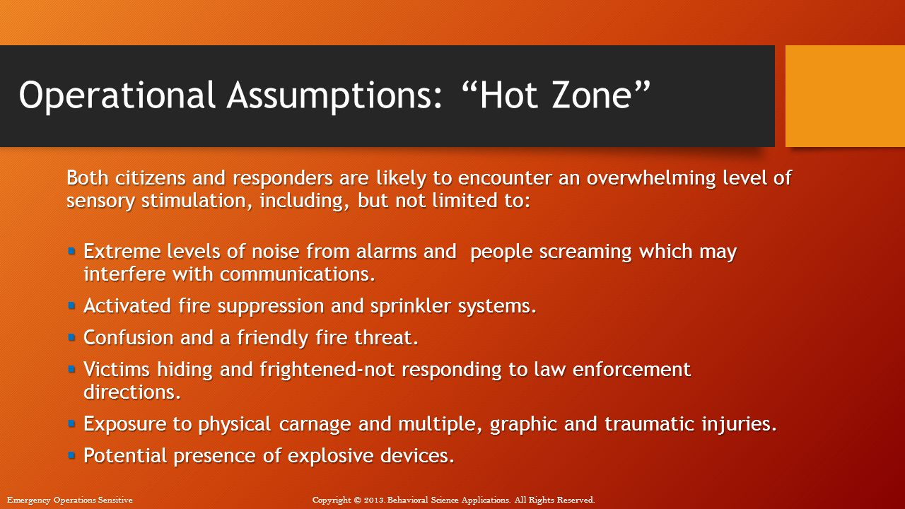 "Emergency Operations Sensitive Copyright © 2013. Behavioral Science Applications. All Rights Reserved. Operational Assumptions: ""Hot Zone"" Both citize"