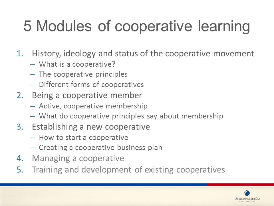 5 Modules of cooperative learning 1.History, ideology and status of the cooperative movement – What is a cooperative.
