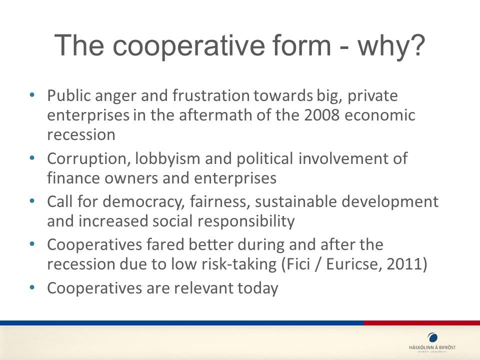Next steps Informed, public debate on the cooperative form – Deal with the past, but do not dwell on it – Focus on future potentials Increased public awareness on the potentials of the cooperative form Support future cooperators and entrepreneurs The government should, with an open mind, look into how the cooperative form can best be used in public service