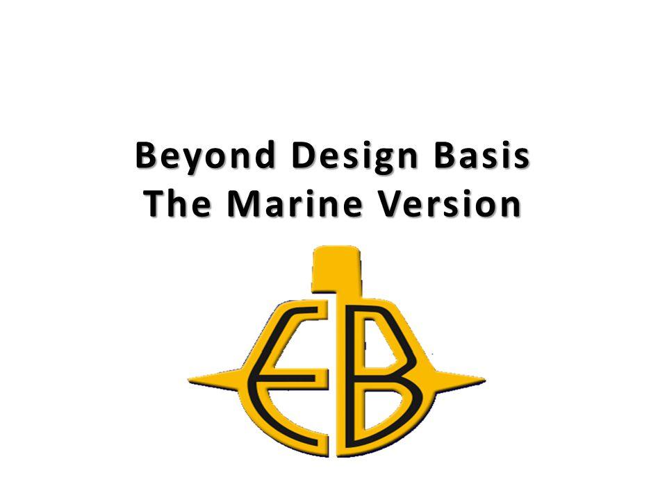 Beyond Design Basis The Marine Version