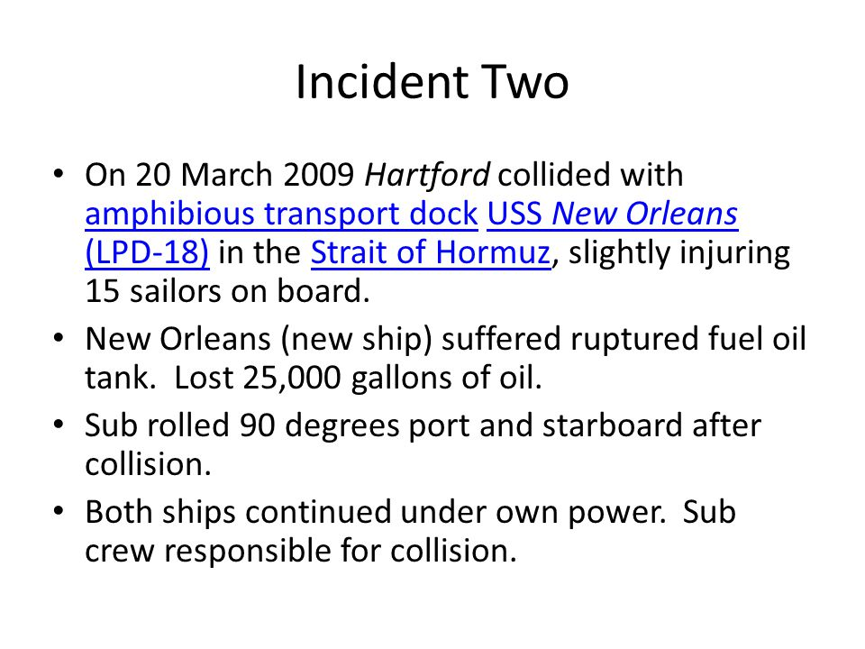 Incident Two On 20 March 2009 Hartford collided with amphibious transport dock USS New Orleans (LPD-18) in the Strait of Hormuz, slightly injuring 15