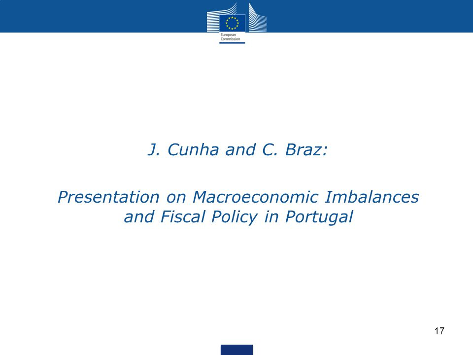 J. Cunha and C. Braz: Presentation on Macroeconomic Imbalances and Fiscal Policy in Portugal 17