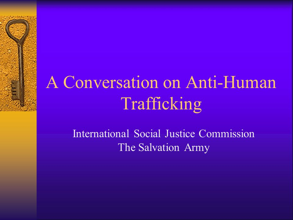 A Conversation on Anti-Human Trafficking International Social Justice Commission The Salvation Army