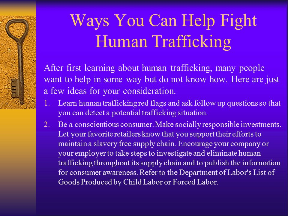 Ways You Can Help Fight Human Trafficking After first learning about human trafficking, many people want to help in some way but do not know how.