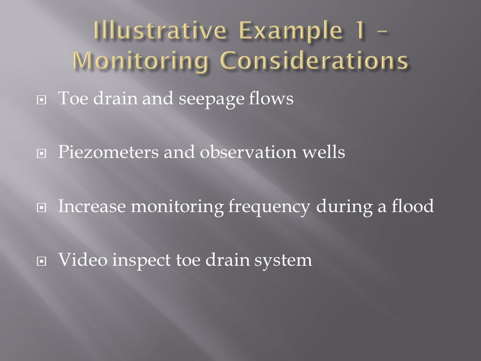  Toe drain and seepage flows  Piezometers and observation wells  Increase monitoring frequency during a flood  Video inspect toe drain system