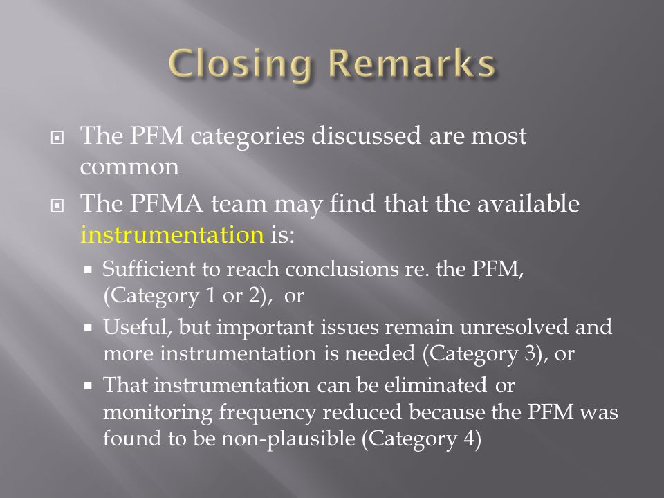  The PFM categories discussed are most common  The PFMA team may find that the available instrumentation is:  Sufficient to reach conclusions re. t