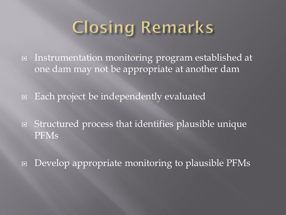  Instrumentation monitoring program established at one dam may not be appropriate at another dam  Each project be independently evaluated  Structur