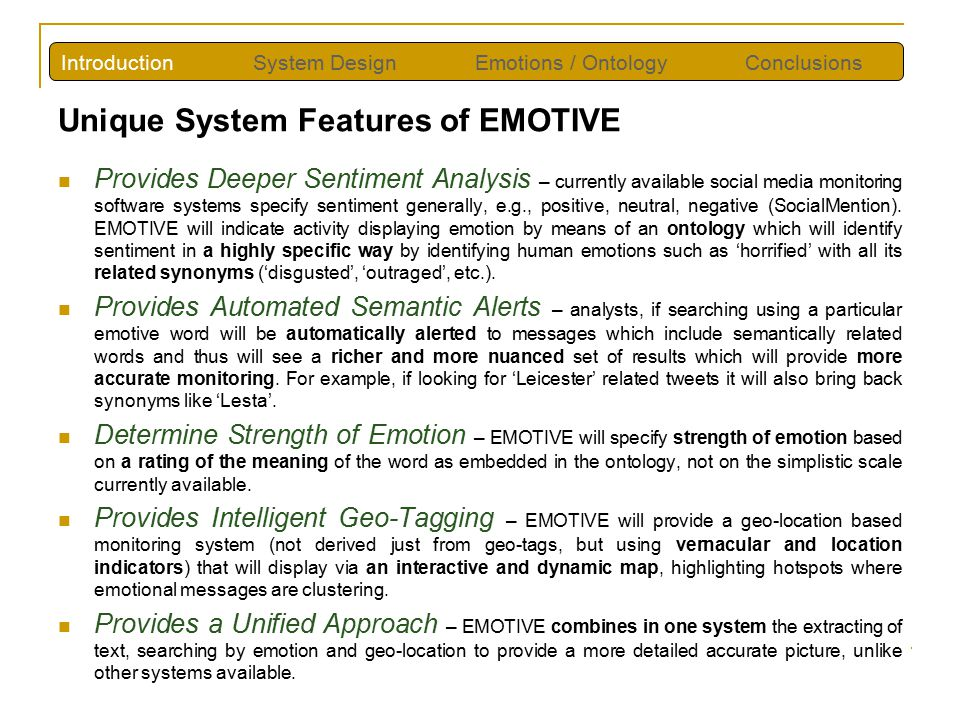 Unique System Features of EMOTIVE Provides Deeper Sentiment Analysis – currently available social media monitoring software systems specify sentiment generally, e.g., positive, neutral, negative (SocialMention).
