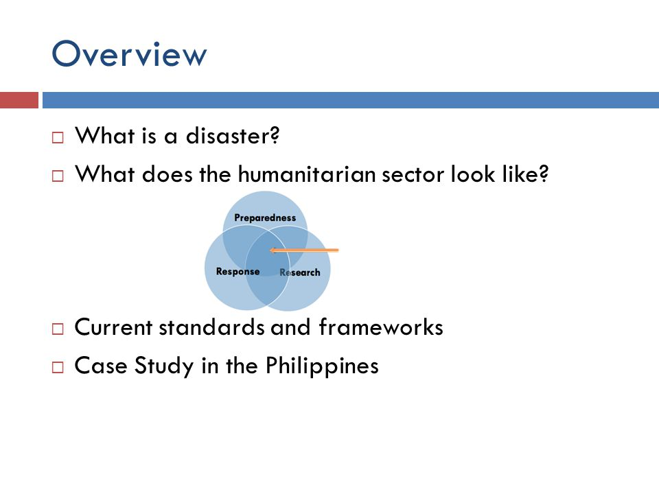 Overview  What is a disaster. What does the humanitarian sector look like.