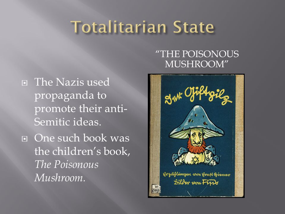 THE POISONOUS MUSHROOM  The Nazis used propaganda to promote their anti- Semitic ideas.