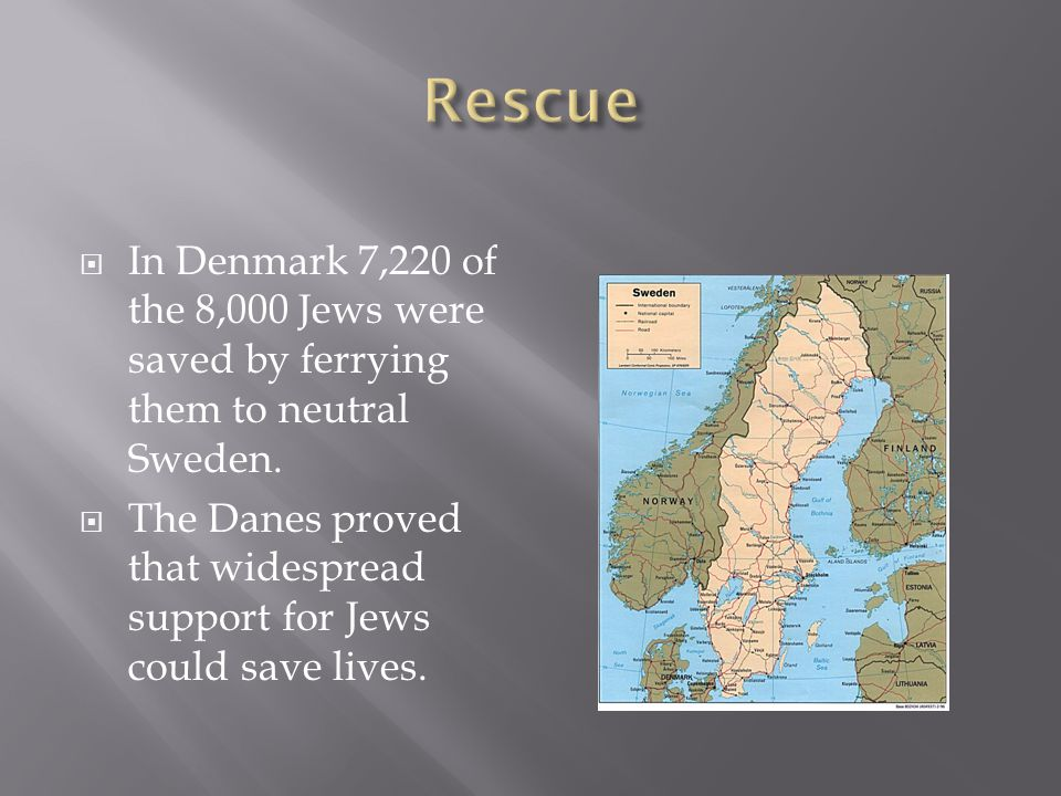  In Denmark 7,220 of the 8,000 Jews were saved by ferrying them to neutral Sweden.