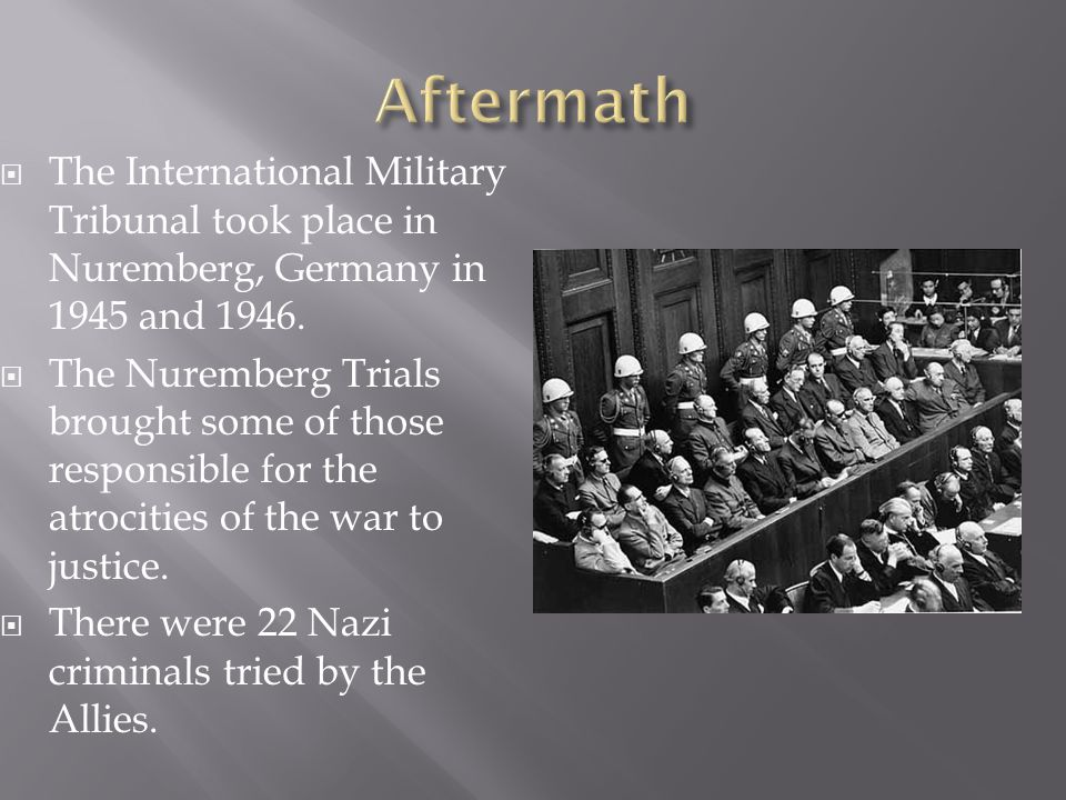  The International Military Tribunal took place in Nuremberg, Germany in 1945 and 1946.