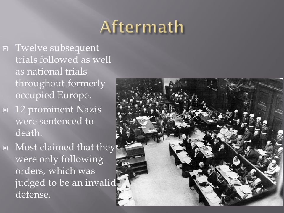  Twelve subsequent trials followed as well as national trials throughout formerly occupied Europe.
