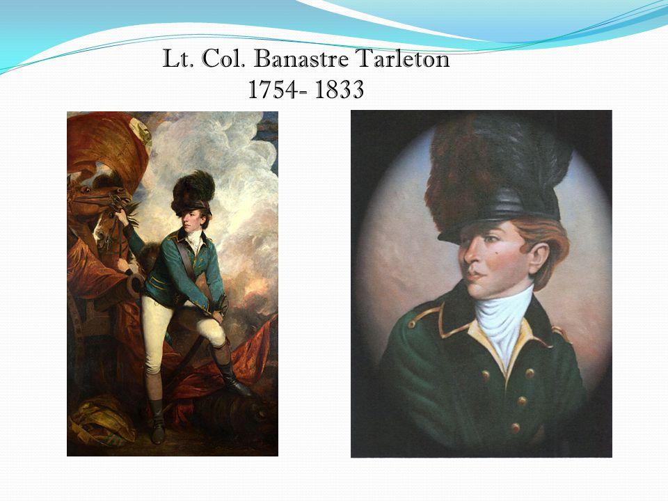 Lt. Col. Banastre Tarleton 1754- 1833