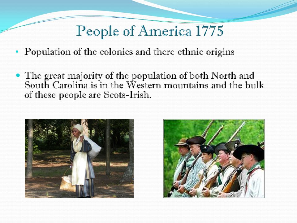 People of America 1775 Population of the colonies and there ethnic origins The great majority of the population of both North and South Carolina is in