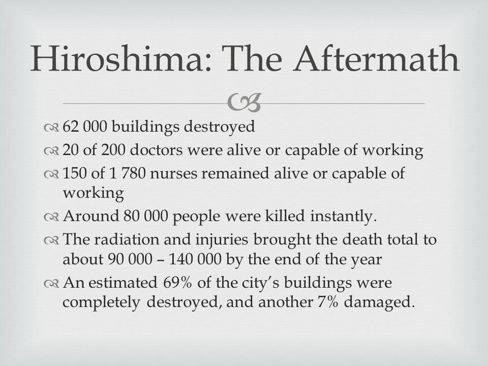   62 000 buildings destroyed  20 of 200 doctors were alive or capable of working  150 of 1 780 nurses remained alive or capable of working  Around 80 000 people were killed instantly.