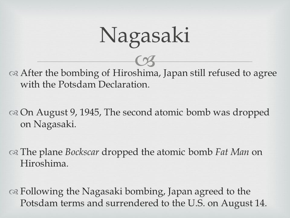   After the bombing of Hiroshima, Japan still refused to agree with the Potsdam Declaration.