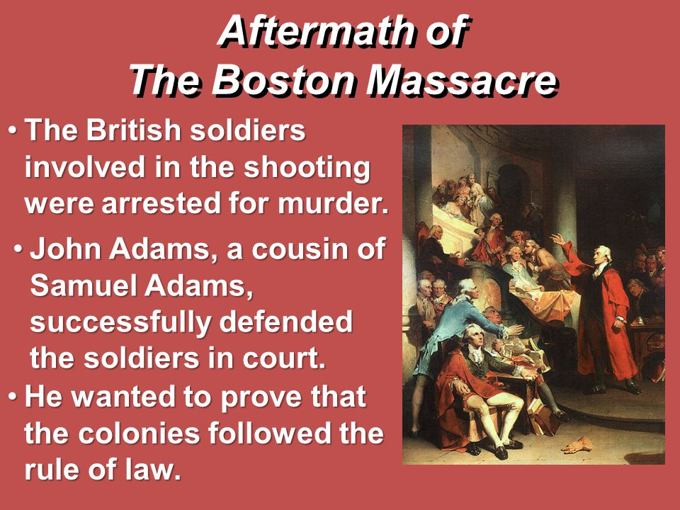 John Adams, a cousin of Samuel Adams, successfully defended the soldiers in court.John Adams, a cousin of Samuel Adams, successfully defended the sold