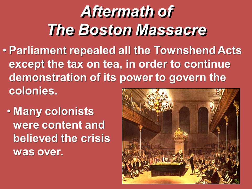 Parliament repealed all the Townshend Acts except the tax on tea, in order to continue demonstration of its power to govern the colonies.Parliament re